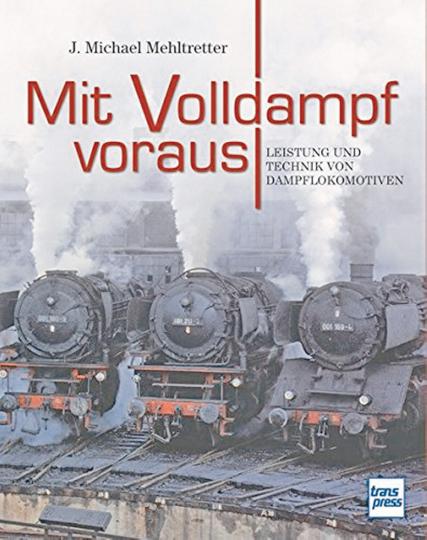 Mit Volldampf voraus - Leistung und Technik von Dampflokomotiven