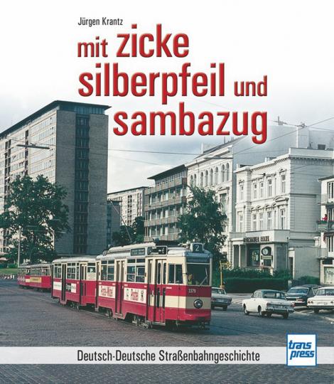 mit zicke, silberpfeil und sambazug. Deutsch-Deutsche Straßenbahngeschichte.
