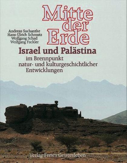 Mitte der Erde. Israel und Palästina im Brennpunkt natur- und kulturgeschichtlicher Entwicklungen.