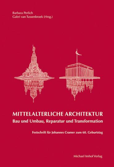 Mittelalterliche Architektur. Bau und Umbau, Reparatur und Transformation. Festschrift für Johannes Cramer zum 60. Geburtstag.