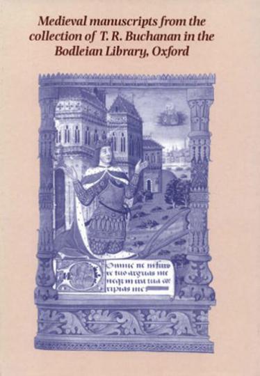 Mittelalterliche Handschriften. Die Sammlung T.R. Buchanan in der Bodleian Library.