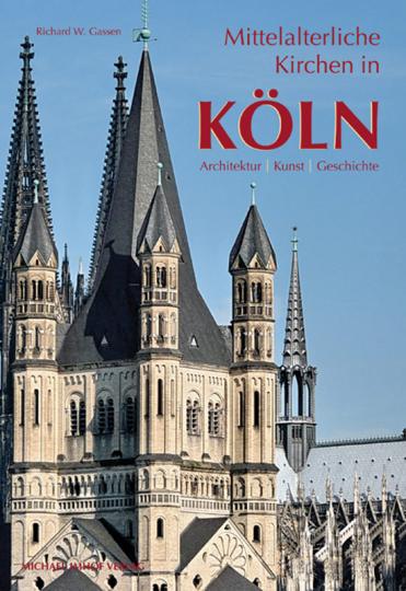 Mittelalterliche Kirchen in Köln. Architektur - Kunst - Geschichte.
