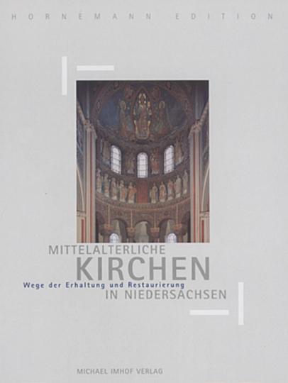 Mittelalterliche Kirchen in Niedersachsen - Wege der Erhaltung und Restaurierung