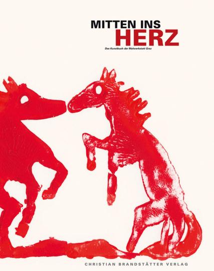 Mitten ins Herz. Das Kunstbuch der Malwerkstatt Graz.