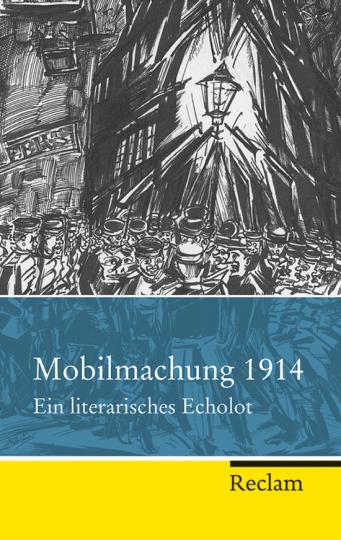 Mobilmachung 1914. Ein literarisches Echolot.