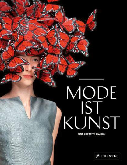 Mode ist Kunst. Eine kreative Liaison.