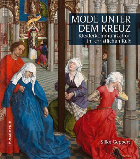 Mode unter dem Kreuz. Kleiderkommunikation im christlichen Kult.