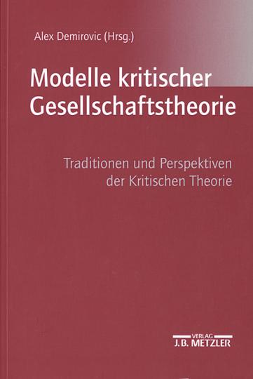Modelle kritischer Gesellschaftstheorie - Traditionen und Perspektiven der Kritischen Theorie