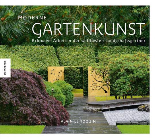 Moderne Gartenkunst. Exklusive Arbeiten der weltbesten Landschaftsgärtner.