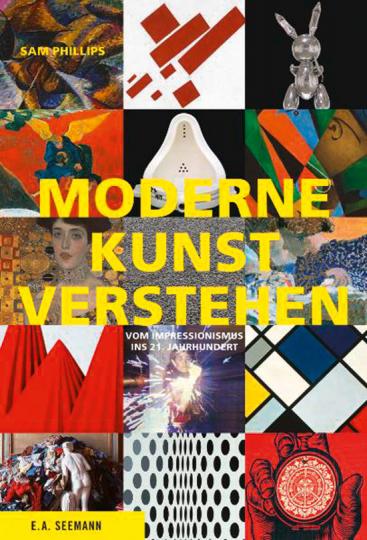 Moderne Kunst verstehen. Vom Impressionismus ins 21. Jahrhundert.