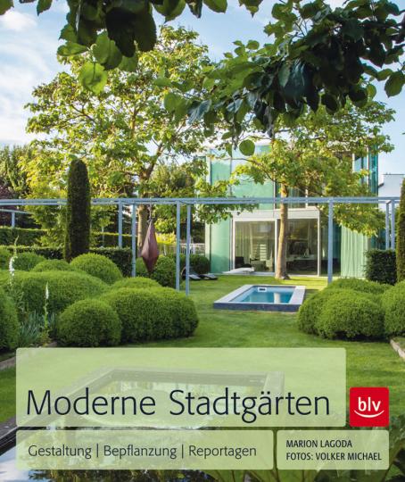 Moderne Stadtgärten. Gestaltung, Bepflanzung, Reportagen.