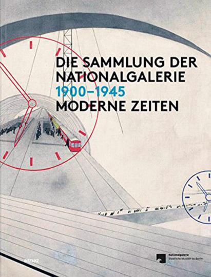 Moderne Zeiten. Die Sammlung der Nationalgalerie 1900-1945.