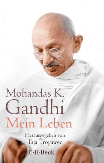Mohandas K. Gandhi. Mein Leben. Oder Die Geschichte meiner Experimente mit der Wahrheit.
