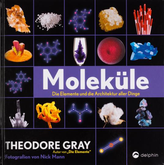 Moleküle. Die Elemente und die Architektur aller Dinge.