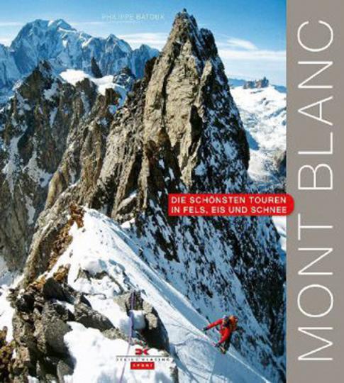 Mont Blanc. Die schönsten Touren in Fels, Eis und Schnee.