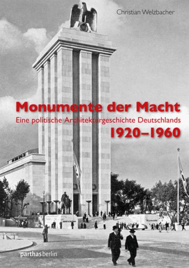 Monumente der Macht. Eine politische Architekturgeschichte Deutschlands 1920 - 1960.
