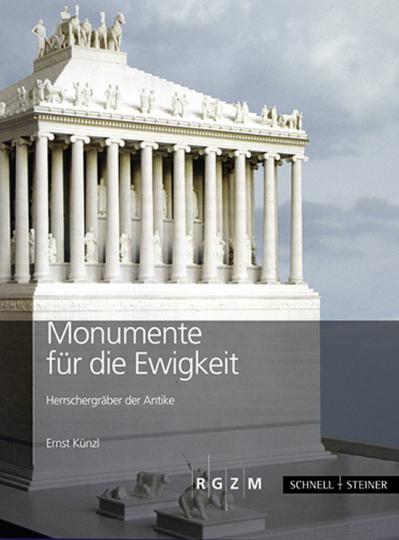Monumente für die Ewigkeit. Herrschergräber der Antike.