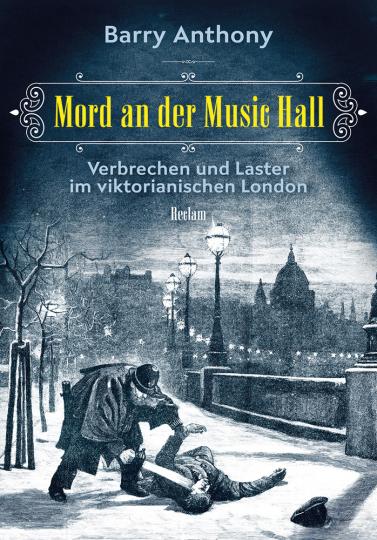 Mord an der Music Hall. Verbrechen und Laster im viktorianischen London.