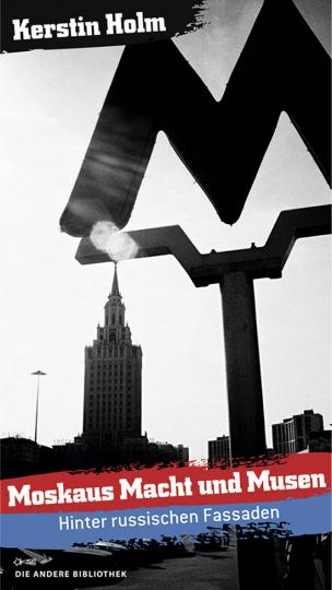 Moskaus Macht und Musen. Hinter russischen Fassaden.