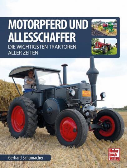 Motorpferd und Allesschaffer. Die wichtigsten Traktoren aller Zeiten.