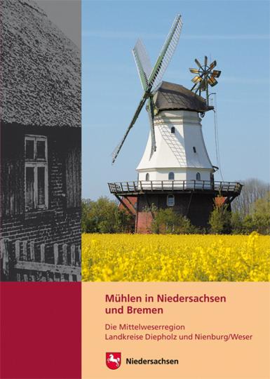 Mühlen in Niedersachsen und Bremen. Die Mittelweserregion Landkreise Diepholz und Nienburg/Weser.