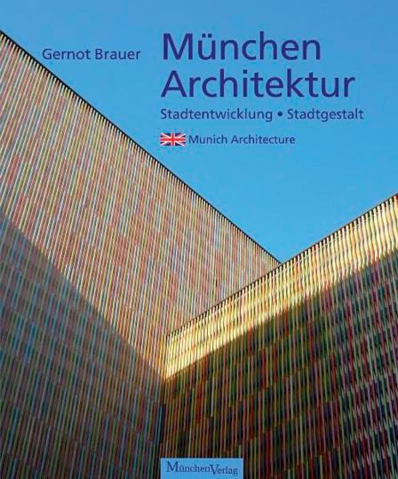 München Architektur. Stadtgestalt und Stadtentwicklung.