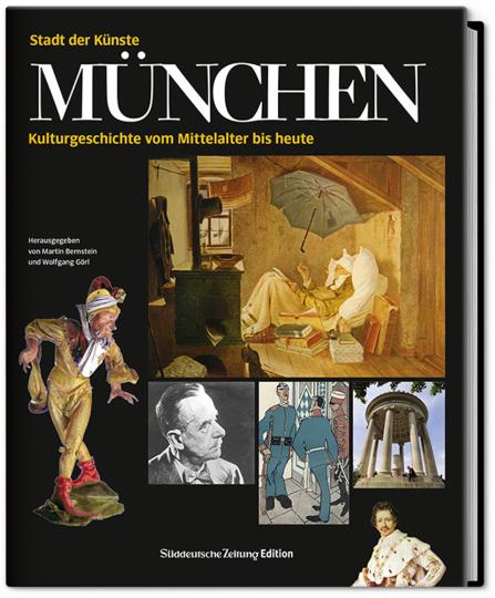 München. Stadt der Künste. Kulturgeschichte vom Mittelalter bis heute.