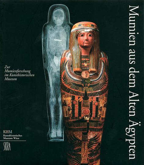 Mumien aus dem Alten Ägypten. Zur Mumienforschung im Kunsthistorischen Museum.