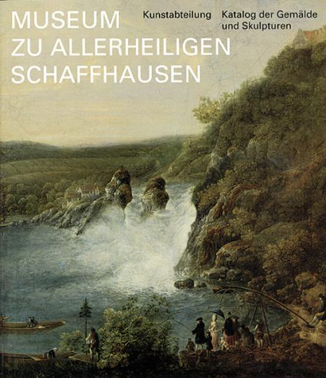 Museum zur Allerheiligen Schaffhausen. Katalog der Gemälde und Skulpturen.
