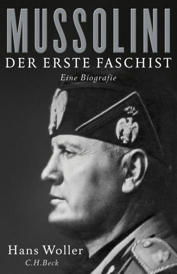 Mussolini. Der erste Faschist. Eine Biographie.