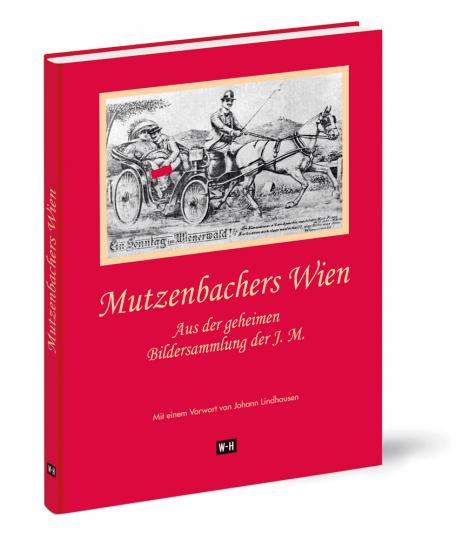Mutzenbachers Wien. Geheime Bilder und Bilderserien aus der Sammlung der J. M.
