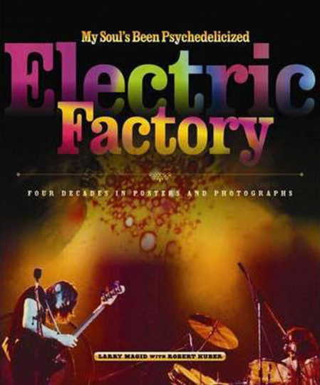 My Soul's Been Psychedelicized. Electric Factory. Vier Jahrzehnte in Postern und Fotografien.