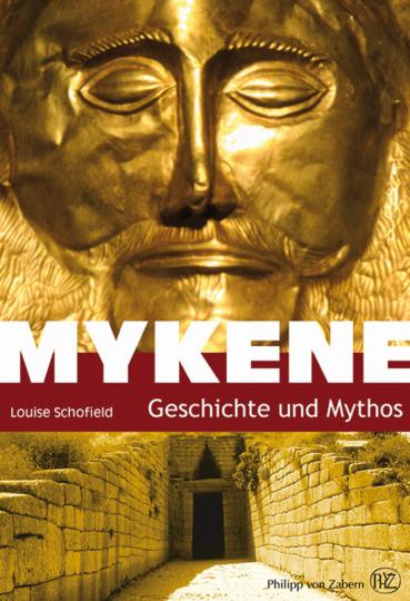 Mykene. Geschichte und Mythos.