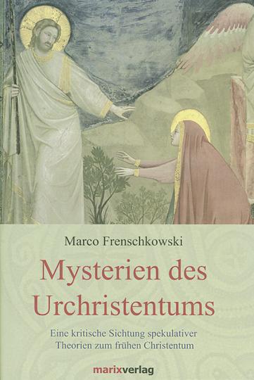 Mysterien des Urchristentums. Eine kritische Sichtung spekulativer Theorien zum frühen Christentum.