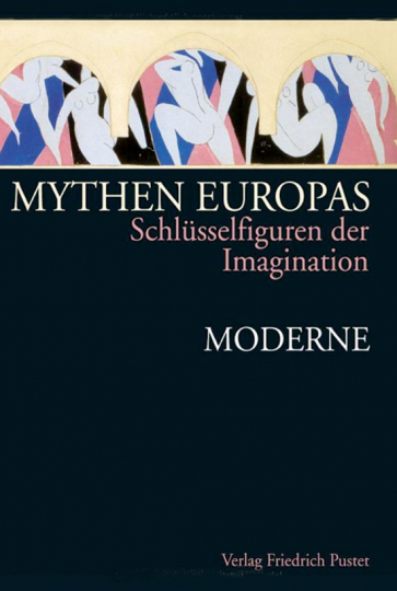 Mythen Europas - Schlüsselfiguren der Imagination. Moderne. Band 7.