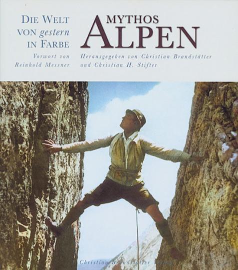 Mythos Alpen. Die Welt von gestern in Farbe.