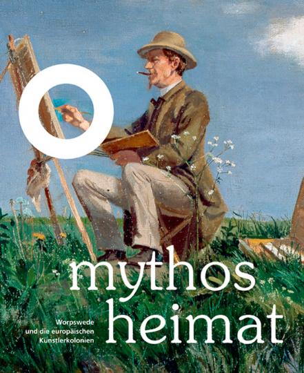 Mythos Heimat. Worpswede und die europäischen Künstlerkolonien.