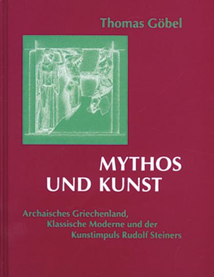 Mythos und Kunst - Archaisches Griechenland, Klassische Moderne und der Kunstimpuls Rudolf Steiners