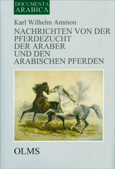 Nachrichten von der Pferdezucht der Araber und den arabischen Pferden - Nachdruck der Ausgabe von 1834