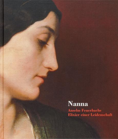 Nanna - Entrückt, Überhöht, Unerreichbar. Anselm Feuerbachs Elixier einer Leidenschaft.