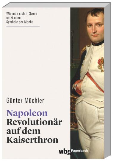 Napoleon. Revolutionär auf dem Kaiserthron.