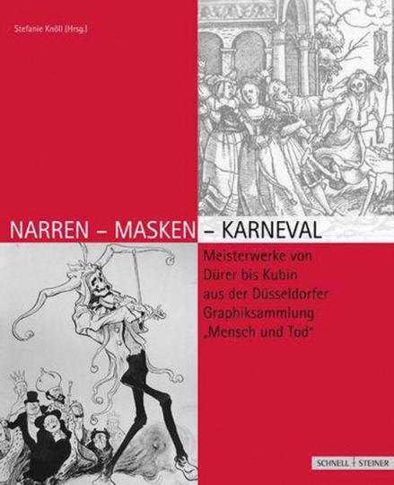 Narren-Masken-Karneval. Meisterwerke von Dürer bis Kubin aus der Düsseldorfer Graphiksammlung »Mensch und Tod«.