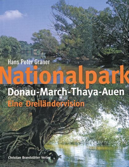 Nationalpark Donau-March-Thaya-Auen. Eine Dreiländervision.