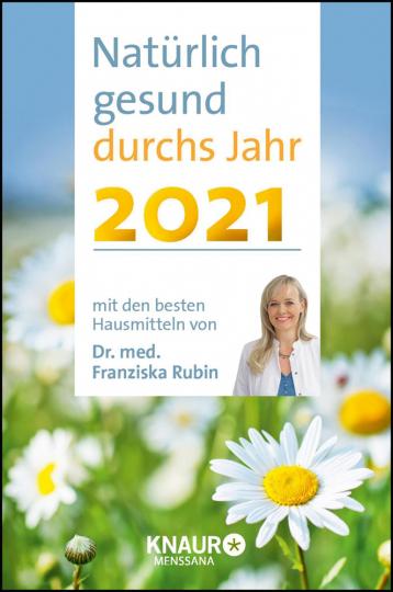 Natürlich gesund durchs Jahr 2021. Mit den besten Hausmitteln von Dr. Franziska Rubin.