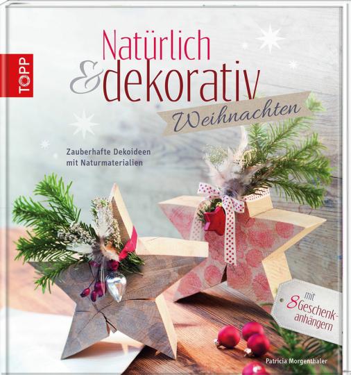 Natürlich & dekorativ Weihnachten. Zauberhafte Dekoideen mit Naturmaterialien.