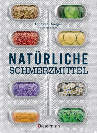Natürliche Schmerzmittel. Beschwerdefrei mit Pflanzenkraft und wirksamen Übungen.