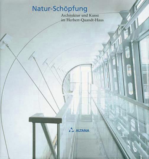 Natur-Schöpfung. Architektur und Kunst im Herbert-Quandt-Haus.