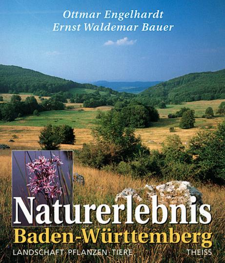 Naturerlebnis Baden-Württemberg. Landschaft - Pflanzen - Tiere.