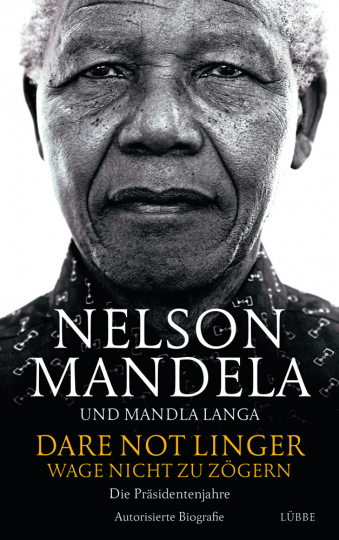 Nelson Mandela. Dare Not Linger. Wage nicht zu zögern. Die Präsidentenjahre. Autorisierte Biografie.