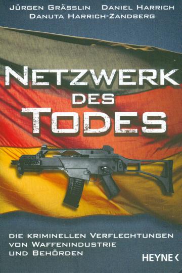 Netzwerk des Todes. Die kriminellen Verflechtungen von Waffenindustrie und Behörden